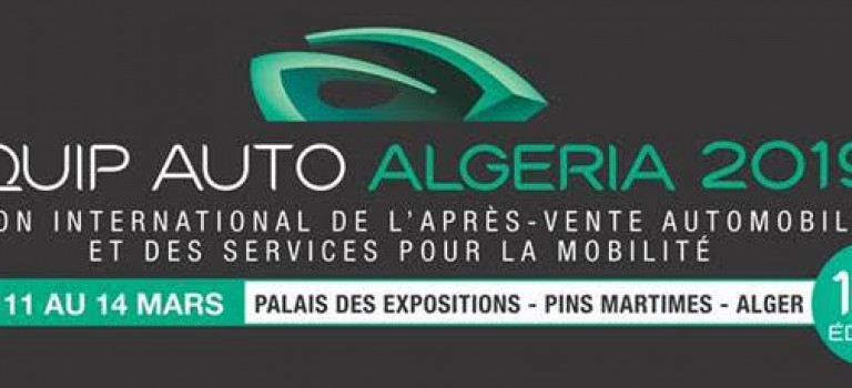EQUIP AUTO ALGERIA 2019 : une plate forme de doing Business dans le secteur de l'Aftermarket
